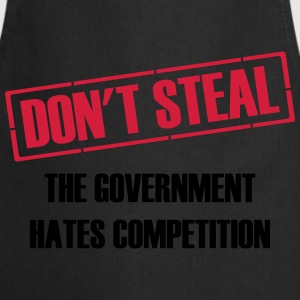 Don't Steal Government Hates Competition T-Shirts - Cooking Apron