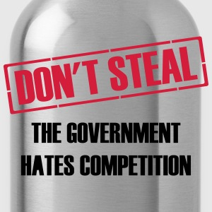 Don't Steal Government Hates Competition T-Shirts - Water Bottle