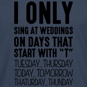 i only sing at weddings on days that end - Men's Premium Longsleeve Shirt