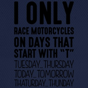 i only race motorcycles on days that end - Baseball Cap
