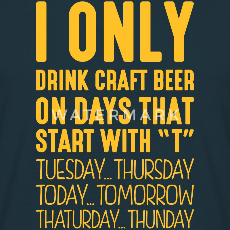 i only drink craft beer on days that end - Men's T-Shirt