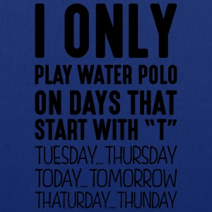 i only play water polo on days that end  - Tote Bag