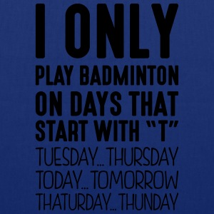i only play badminton on days that end i - Tote Bag