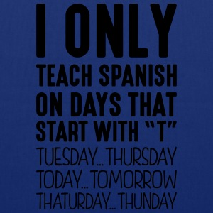 i only teach spanish on days that end in - Tote Bag