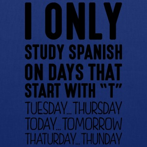 i only study spanish on days that end in - Tote Bag