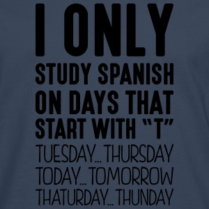 i only study spanish on days that end in - Men's Premium Longsleeve Shirt