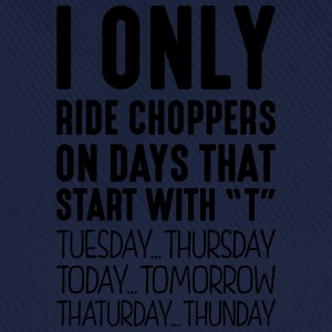 i only ride choppers on days that end in - Baseball Cap