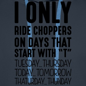 i only ride choppers on days that end in - Men's Premium Hoodie