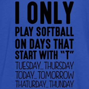 i only play softball on days that end in - Women's Tank Top by Bella
