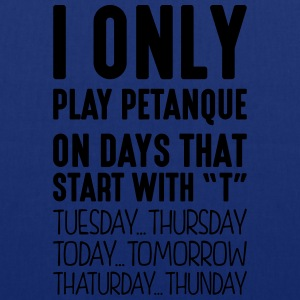 i only play petanque on days that end in - Tote Bag