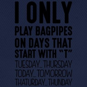 i only play bagpipes on days that end in - Baseball Cap