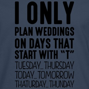 i only plan weddings on days that end in - Men's Premium Longsleeve Shirt