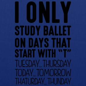 i only study ballet on days that end in  - Tote Bag