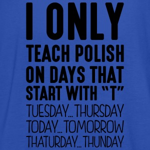 i only teach polish on days that end in  - Women's Tank Top by Bella