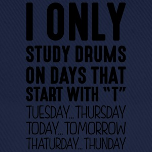 i only study drums on days that start with t - Baseball Cap