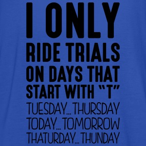i only ride trials on days that start with t - Women's Tank Top by Bella