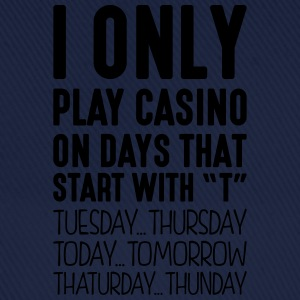 i only play casino on days that start with t - Baseball Cap