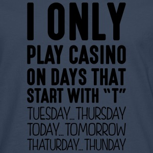 i only play casino on days that start with t - Men's Premium Longsleeve Shirt