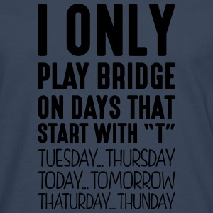 i only play bridge on days that start with t - Men's Premium Longsleeve Shirt