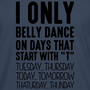 i only belly dance on days that start with t - Men's Premium Longsleeve Shirt
