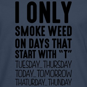 i only smoke weed on days that start with t - Men's Premium Longsleeve Shirt