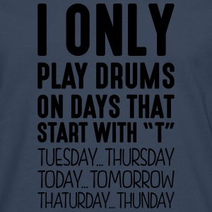 i only play drums on days that start with t - Men's Premium Longsleeve Shirt