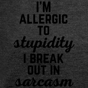 Allergic To Stupidity Funny Quote Hoodies & Sweatshirts - Women's T-shirt with rolled up sleeves