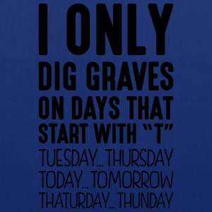 i only dig graves on days that start with t - Tote Bag
