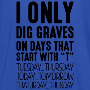i only dig graves on days that start with t - Women's Tank Top by Bella
