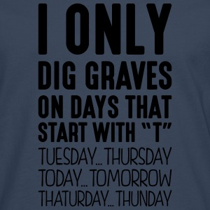 i only dig graves on days that start with t - Men's Premium Longsleeve Shirt