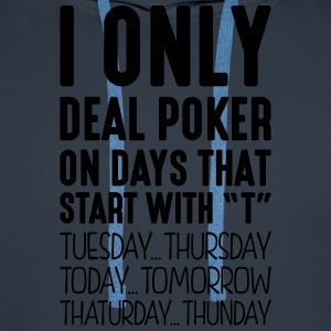 i only deal poker on days that start with t - Men's Premium Hoodie