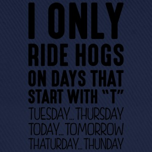 i only ride hogs on days that start with t - Baseball Cap