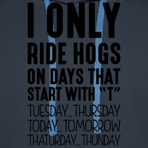 i only ride hogs on days that start with t - Men's Premium Hoodie