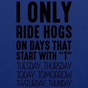 i only ride hogs on days that start with t - Tote Bag