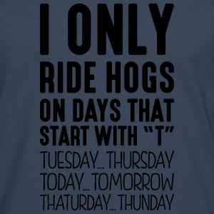 i only ride hogs on days that start with t - Men's Premium Longsleeve Shirt