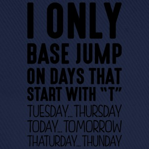 i only base jump on days that start with t - Baseball Cap