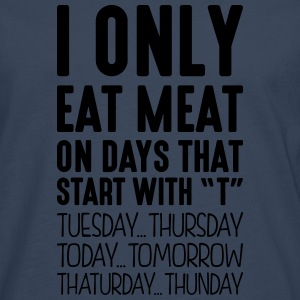 i only eat meat on days that start with t - Men's Premium Longsleeve Shirt