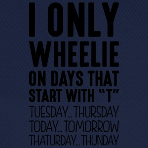 i only wheelie on days that start with t - Baseball Cap
