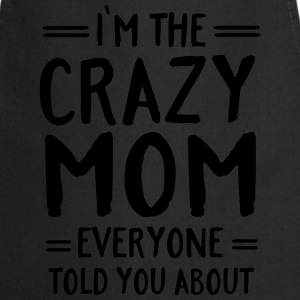 I'm The Crazy Mom Everyone Told You About Tee shirts - Tablier de cuisine