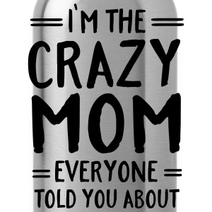 I'm The Crazy Mom Everyone Told You About T-shirts - Drinkfles