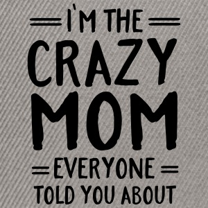 I'm The Crazy Mom Everyone Told You About T-shirts - Snapback cap
