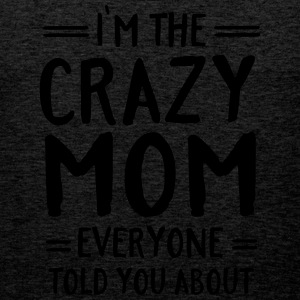 I'm The Crazy Mom Everyone Told You About Tee shirts - Débardeur Premium Homme