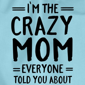 I'm The Crazy Mom Everyone Told You About Koszulki - Worek gimnastyczny