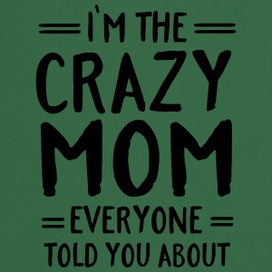 I'm The Crazy Mom Everyone Told You About T-shirts - Keukenschort