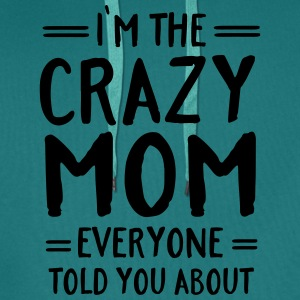 I'm The Crazy Mom Everyone Told You About T-shirts - Premiumluvtröja herr