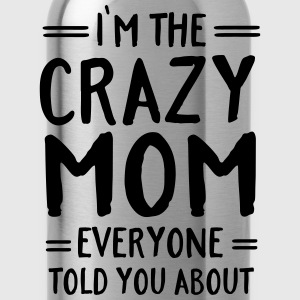 I'm The Crazy Mom Everyone Told You About T-shirts - Vattenflaska