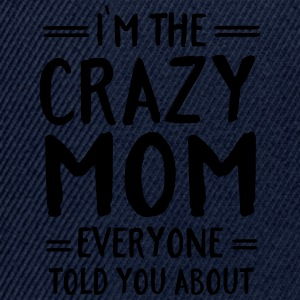 I'm The Crazy Mom Everyone Told You About Tee shirts - Casquette snapback