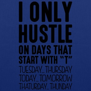 i only hustle on days that start with t - Tote Bag