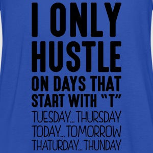 i only hustle on days that start with t - Women's Tank Top by Bella