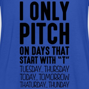 i only pitch on days that start with t - Women's Tank Top by Bella
